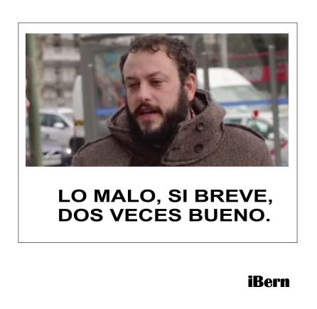 LO MALO, SI BREVE...